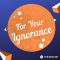 For Your Ignorance: BONUS – 10/2/20